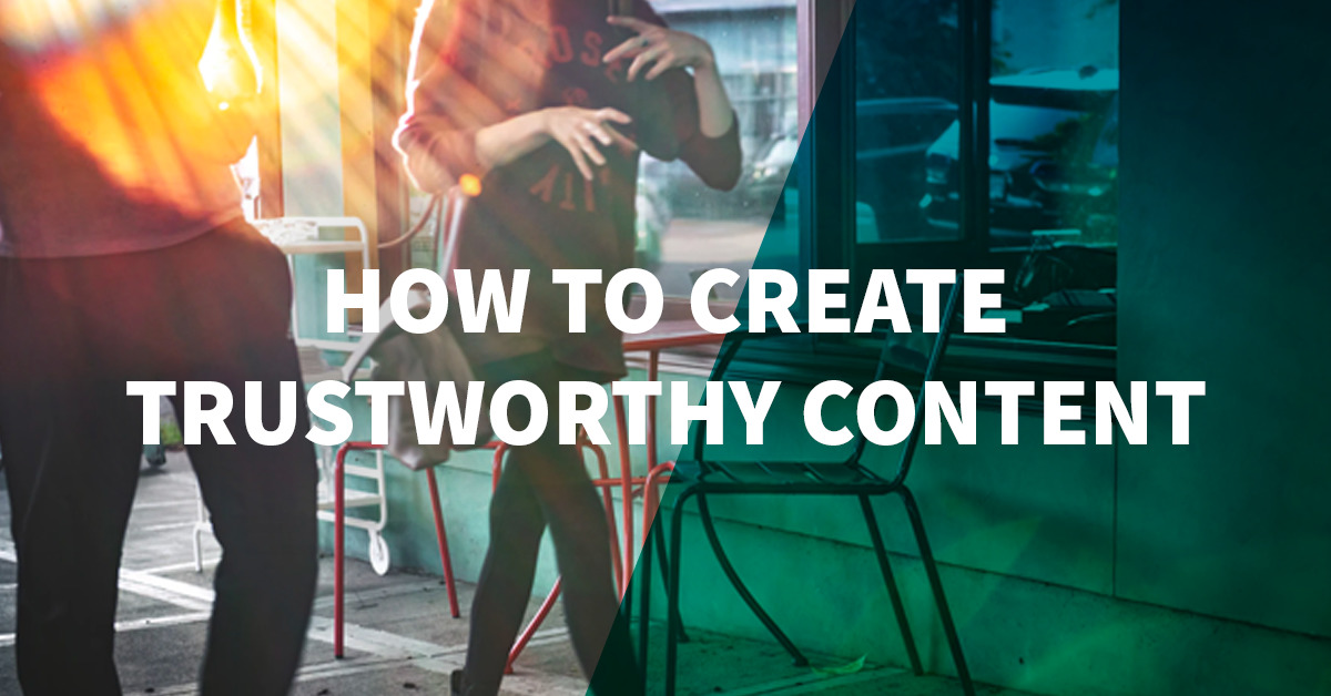 How to Create Trustworthy Content That People Want to Read