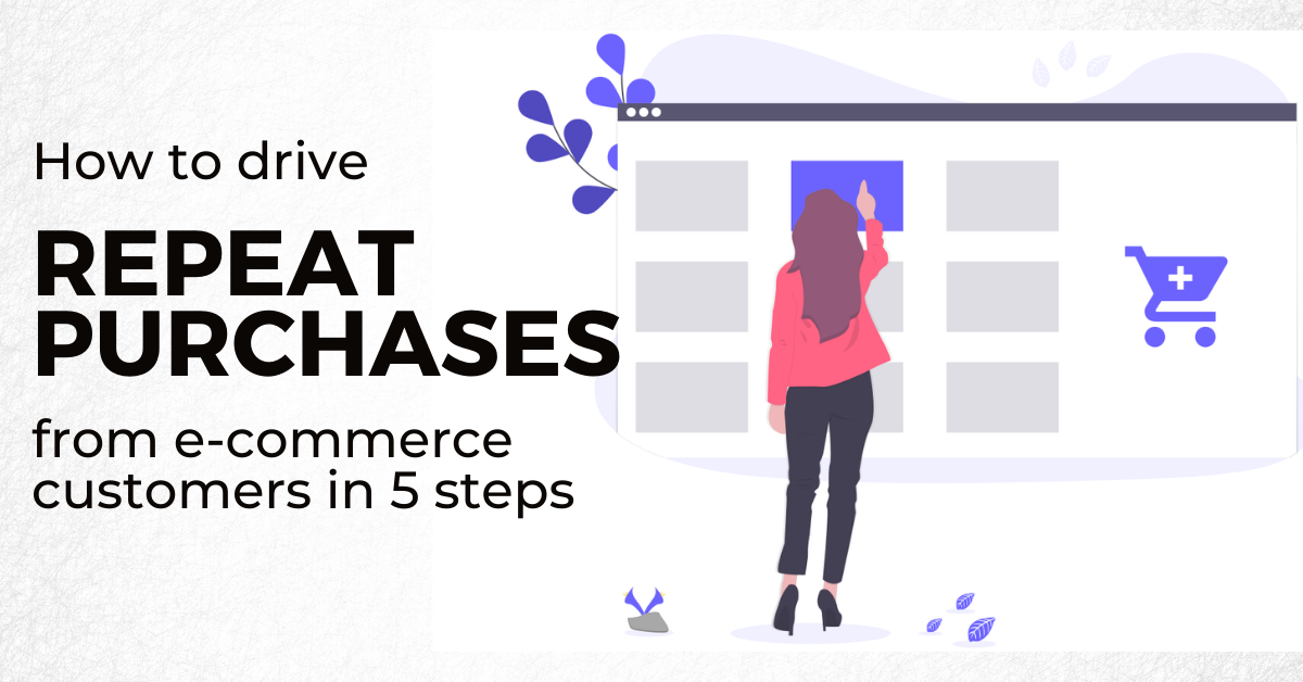 How to drive repeat purchases from e-commerce customers in 5 steps