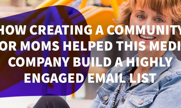 How Creating a Community for Moms Helped This Media Company Build a Highly Engaged Email List
