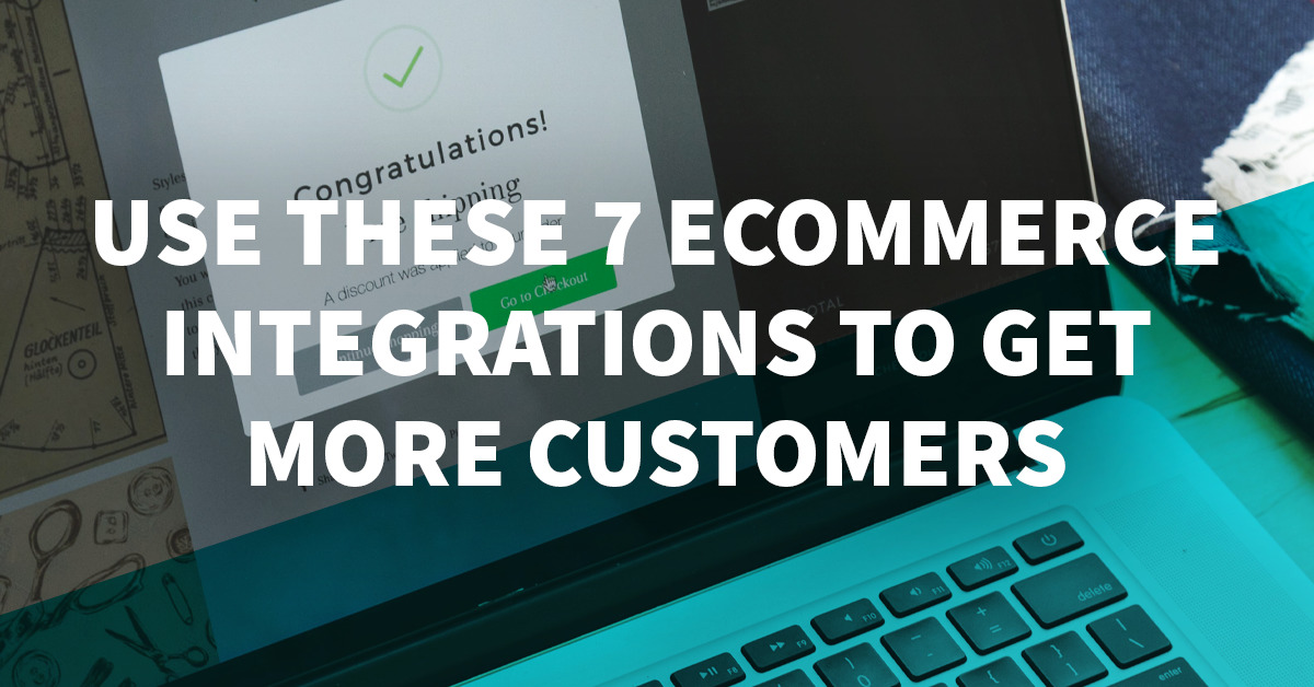 How to Use Email Marketing and These 7 Ecommerce Integrations to Get More Customers