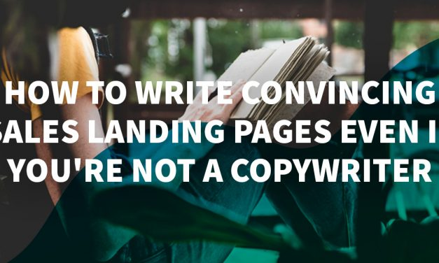 How to Write Convincing Sales Landing Pages Even if You're Not a Copywriter