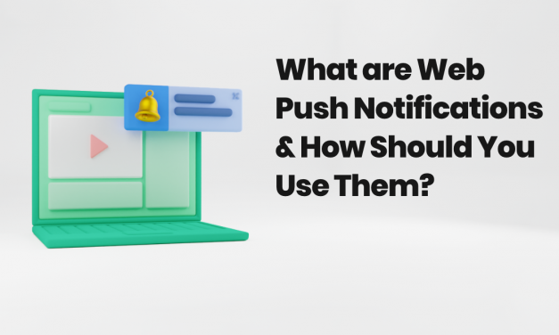 What Are Web Push Notifications & How Should You Use Them?