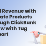 Build Revenue with Affiliate Products Through ClickBank