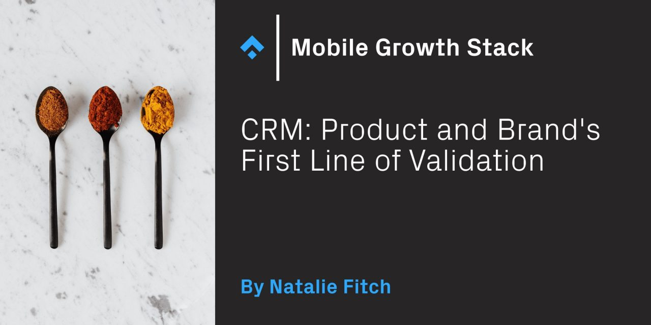 CRM: Product and Brand's First Line of Validation