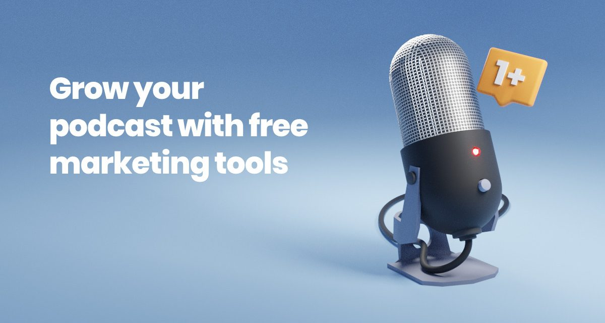 Grow Your Podcast with Free Marketing Tools