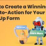 Create a Winning CTA on Your Sign Up Form