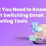 What You Need to Know About Switching Email Marketing Tools