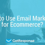 10 Tips on How to Use Ecommerce Email Marketing for Sales