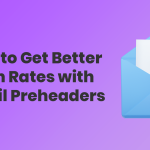 How to Get Better Open Rates with Email Preheaders