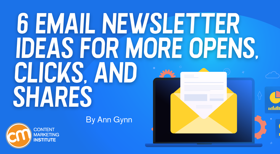 6 Email Newsletter Ideas for More Opens, Clicks, and Shares