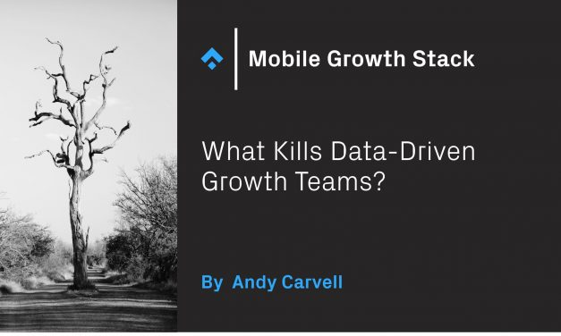 What Kills Data-Driven Growth Teams? : mobilemarketing