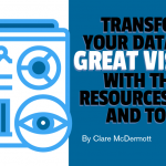 Transform Your Data Into Great Visuals With These Resources, Tips, and Tools