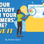 Is Your Case Study Worth Your Customers' Time? Prove It