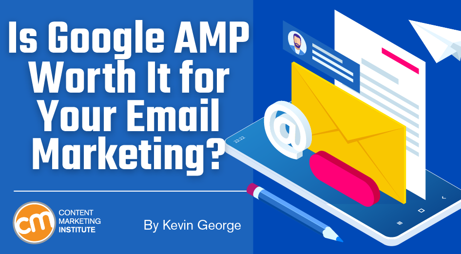 Is Google AMP Worth It for Your Email Marketing?