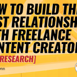 How to Build the Best Relationship With Freelance Content Creators [New Research]