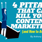 4 Pitfalls That Can Kill Your Content Marketing (And How to Avoid Them)