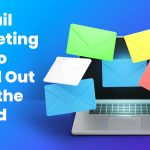 5 Email Marketing Tips to Stand Out from the Crowd
