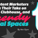 22 Content Marketers Share Their Take on TikTok, Clubhouse, and Trendy Social Spaces