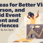 28 Ideas for Better Virtual, In-Person, and Hybrid Event Content and Experiences