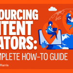 Outsourcing Content Creators: The Complete How-To Guide