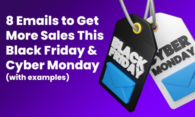 8 Emails to Get More Sales This Black Friday & Cyber Monday