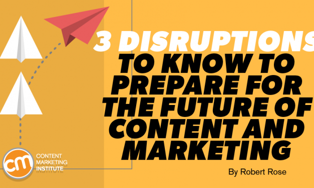 3 Disruptions To Know To Prepare for the Future of Content and Marketing